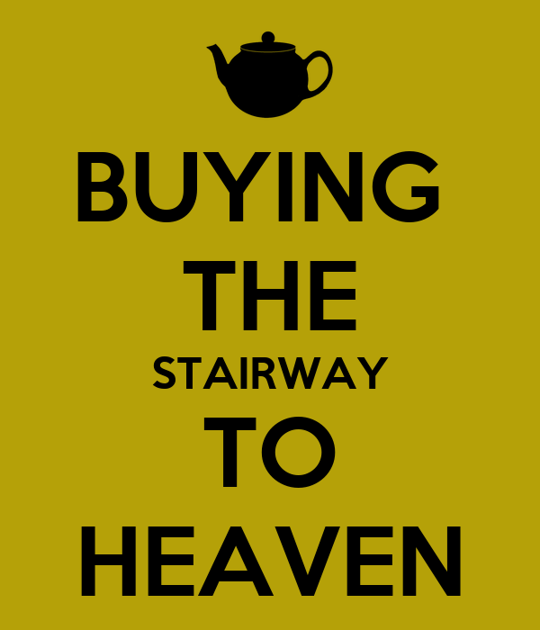 BUYING  THE STAIRWAY TO HEAVEN