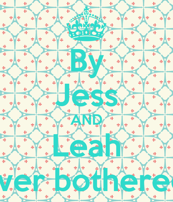By Jess AND Leah The Cold never bothered us Anyway