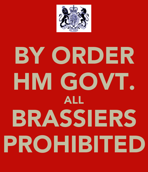 BY ORDER HM GOVT. ALL BRASSIERS PROHIBITED