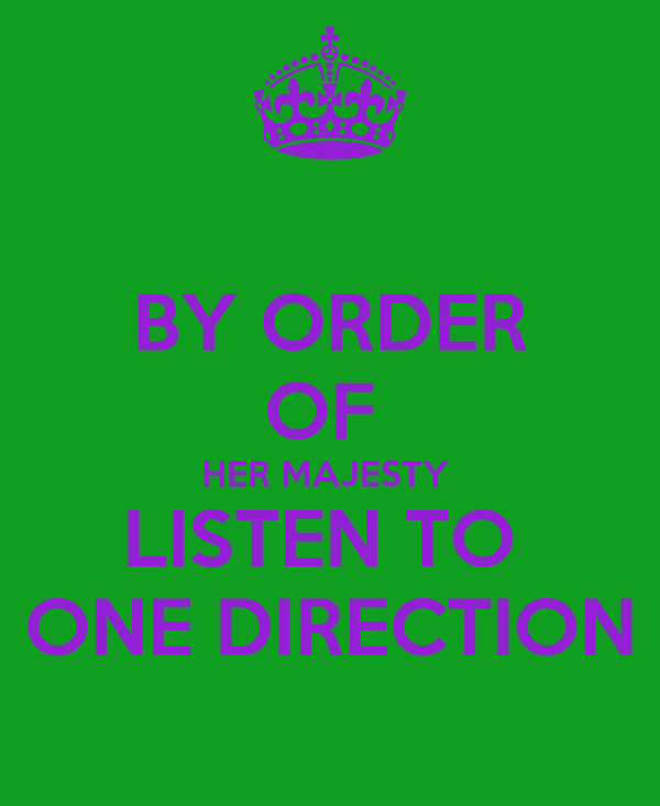 BY ORDER OF  HER MAJESTY  LISTEN TO  ONE DIRECTION