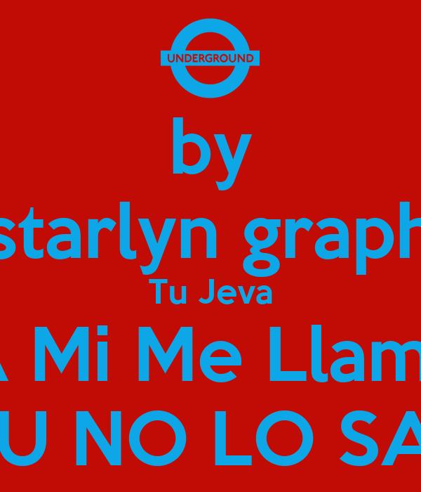 by starlyn graph Tu Jeva A Mi Me Llama Y TU NO LO SABE!