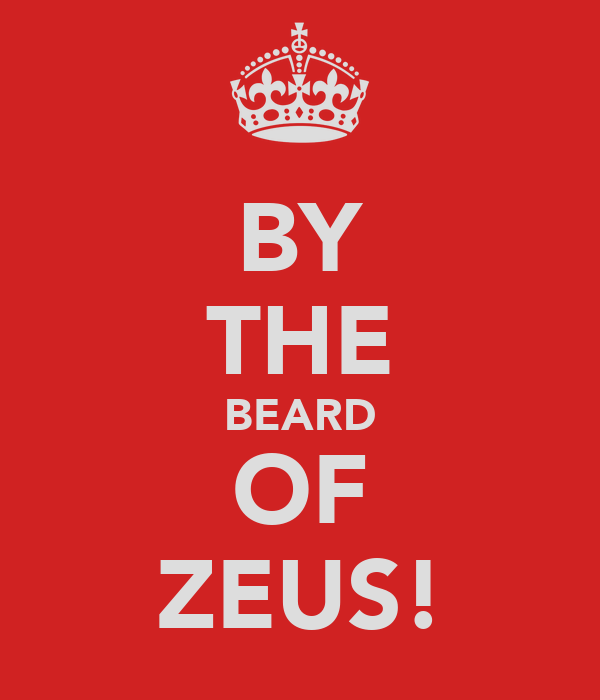 BY THE BEARD OF ZEUS!