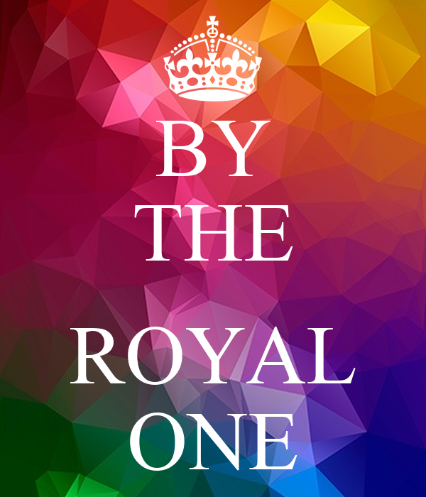 BY THE  ROYAL ONE