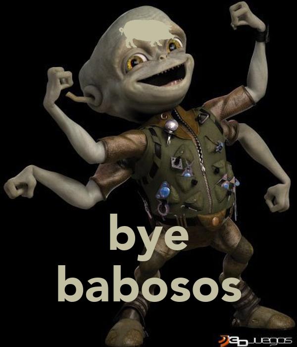 bye babosos