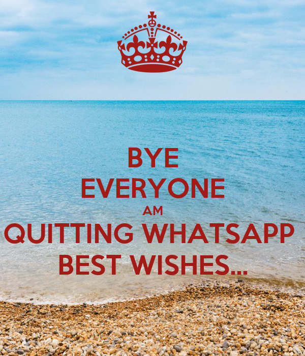 BYE EVERYONE AM QUITTING WHATSAPP BEST WISHES... Poster | Robb | Keep ...