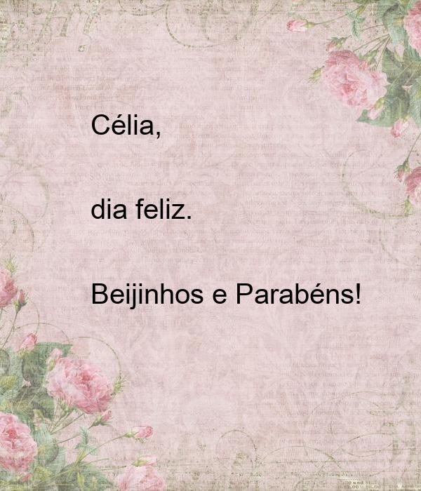 Célia,  dia feliz.  Beijinhos e Parabéns!