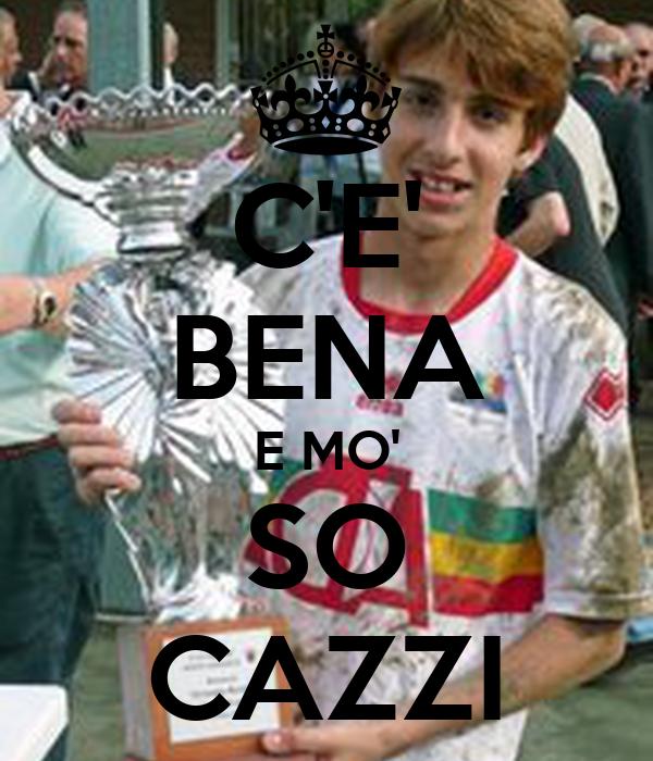 C'E' BENA E MO' SO CAZZI