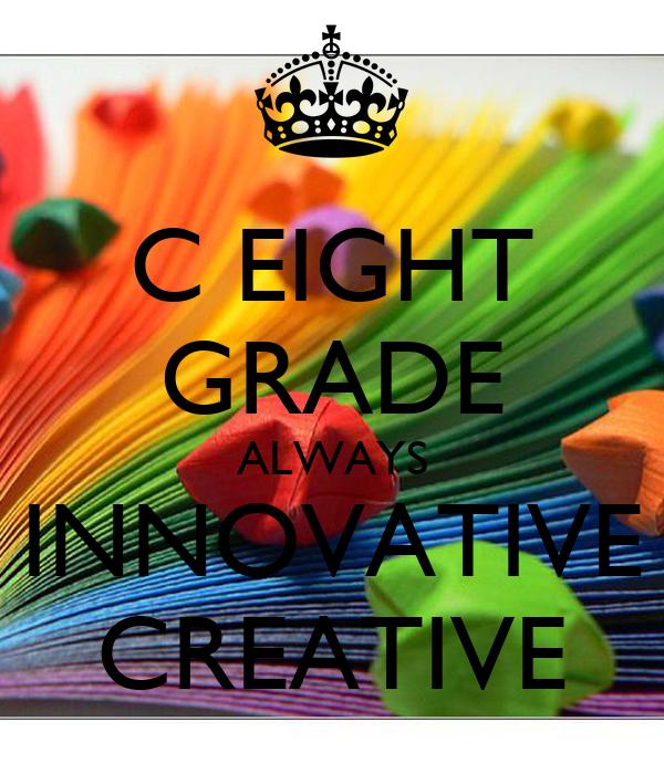 C EIGHT GRADE ALWAYS INNOVATIVE CREATIVE