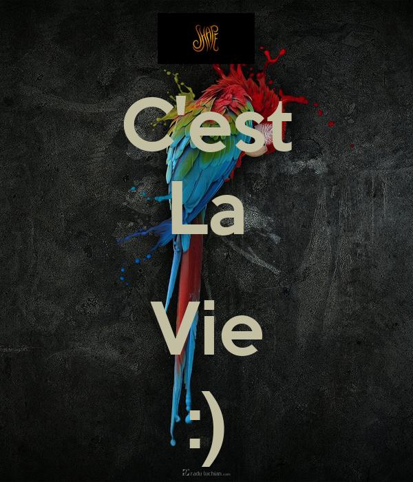 C'est La  Vie :)
