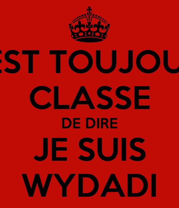 C'EST TOUJOURS CLASSE DE DIRE JE SUIS WYDADI