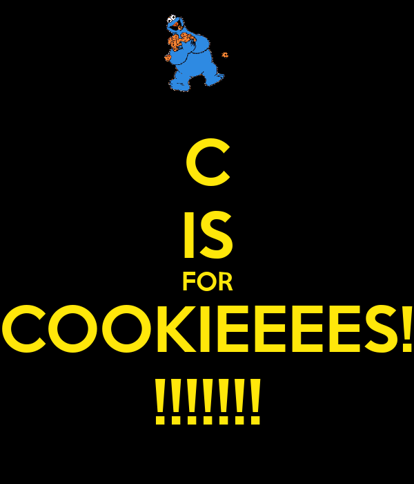 C IS FOR COOKIEEEES! !!!!!!!