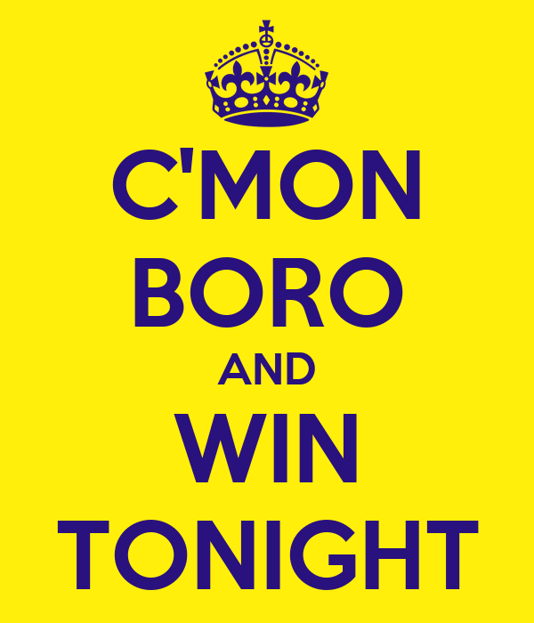 C'MON BORO AND WIN TONIGHT