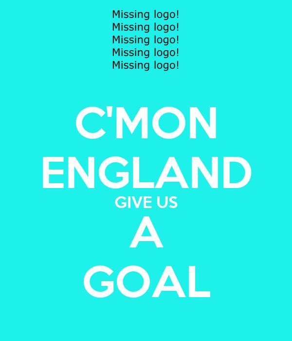 C'MON ENGLAND GIVE US A GOAL