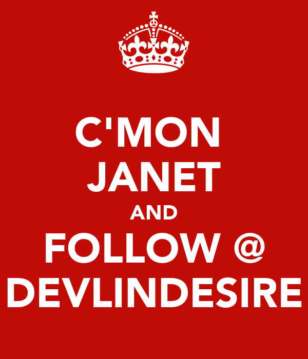 C'MON  JANET AND FOLLOW @ DEVLINDESIRE