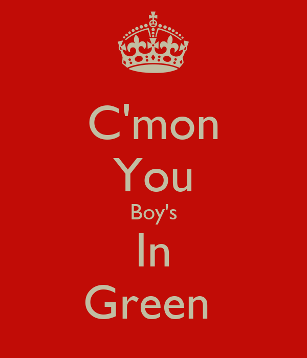 C'mon You Boy's In Green