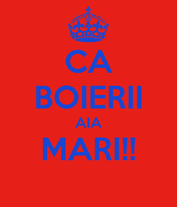 CA BOIERII AIA MARI!!