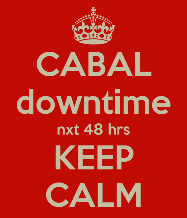 CABAL downtime nxt 48 hrs KEEP CALM