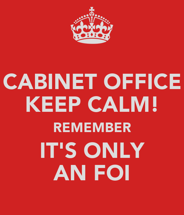 CABINET OFFICE KEEP CALM! REMEMBER IT'S ONLY AN FOI