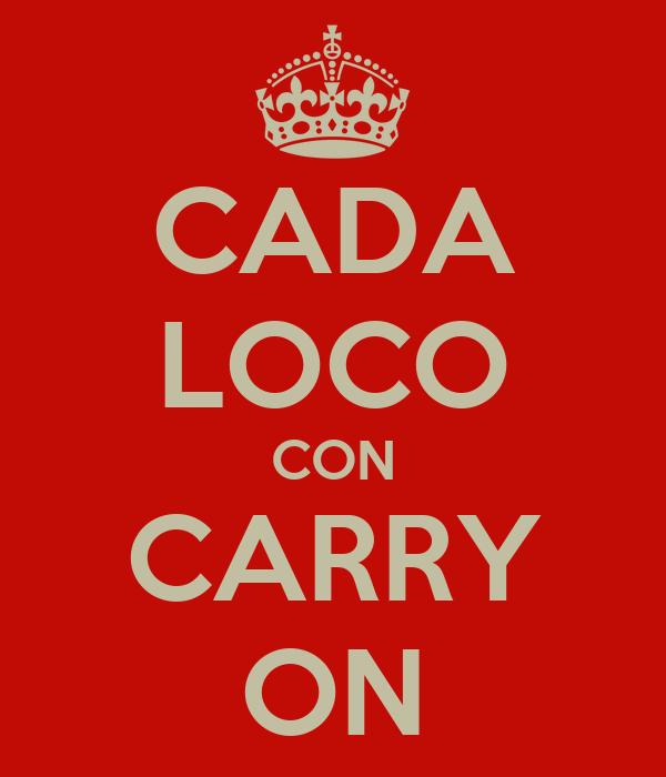 CADA LOCO CON CARRY ON