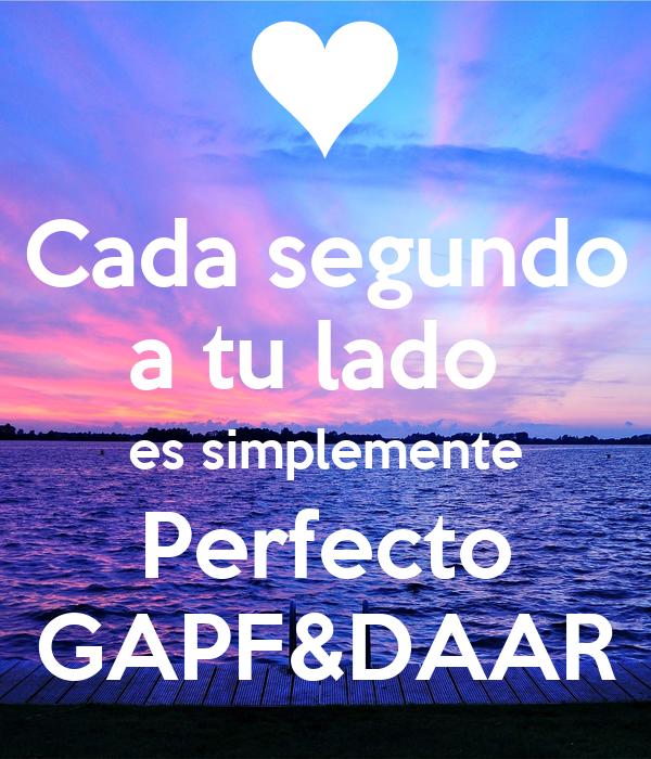 Cada segundo a tu lado  es simplemente Perfecto GAPF&DAAR
