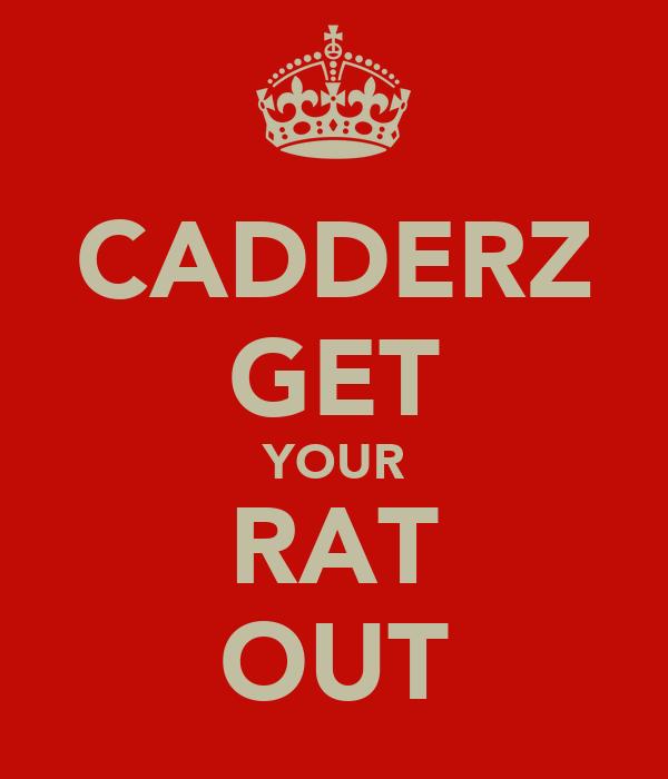CADDERZ GET YOUR RAT OUT