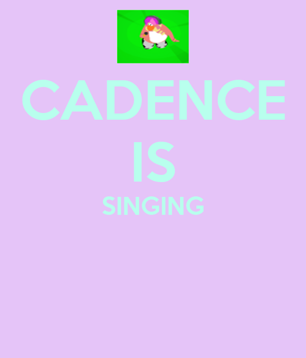 CADENCE IS SINGING