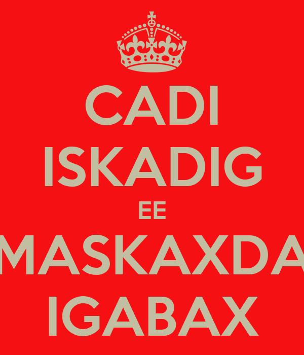 CADI ISKADIG EE MASKAXDA IGABAX