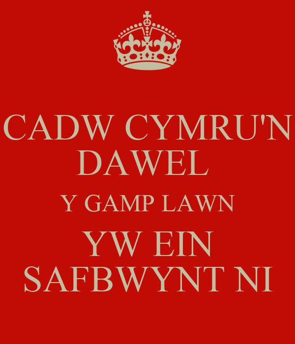 CADW CYMRU'N DAWEL  Y GAMP LAWN YW EIN SAFBWYNT NI