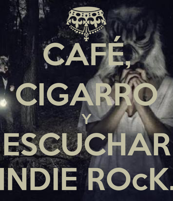 CAFÉ, CIGARRO Y ESCUCHAR INDIE ROcK.