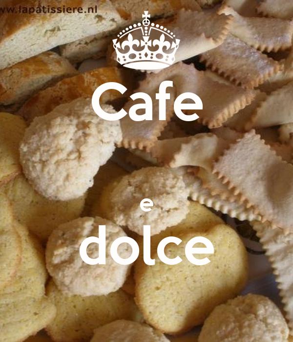 Cafe  e dolce