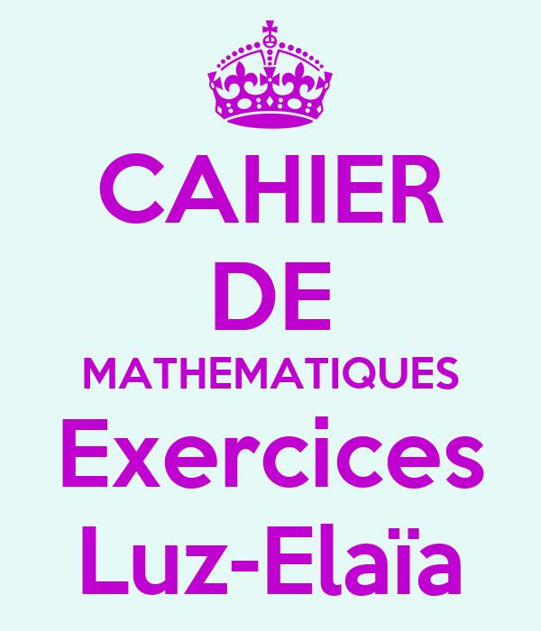 CAHIER DE MATHEMATIQUES Exercices Luz-Elaïa