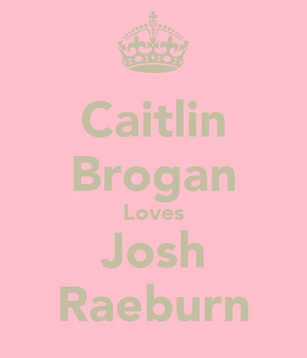 Caitlin Brogan Loves Josh Raeburn