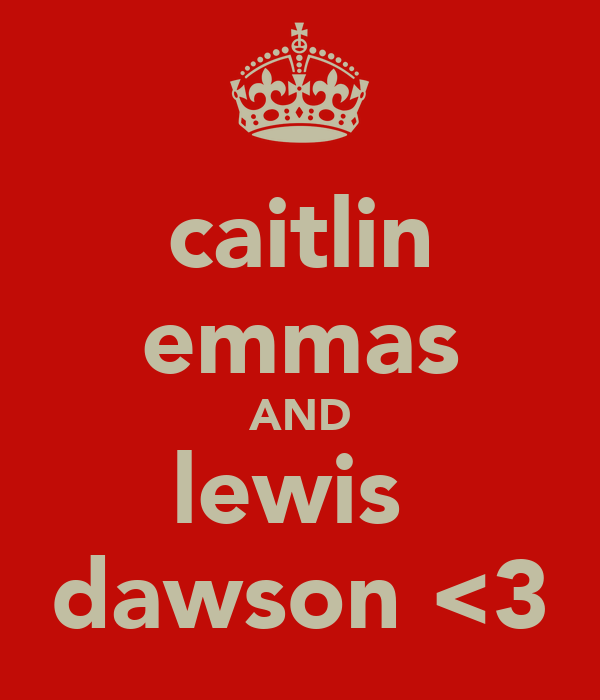 caitlin emmas AND lewis  dawson <3