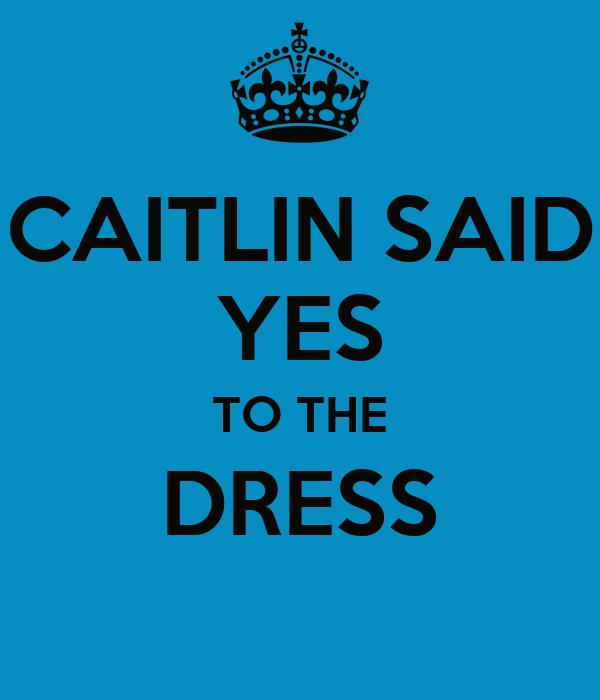 CAITLIN SAID YES TO THE DRESS