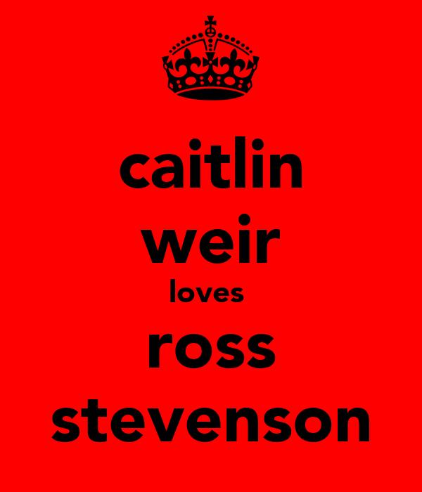 caitlin weir loves  ross stevenson