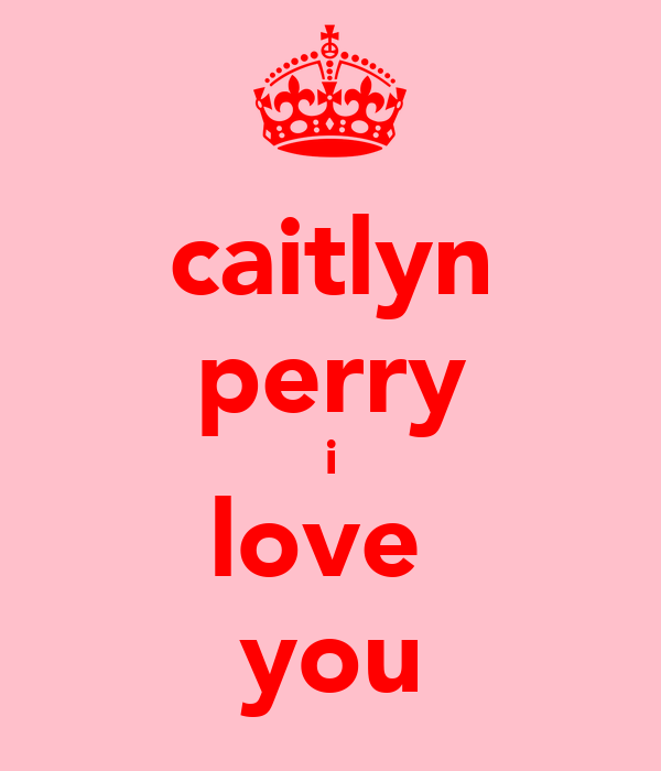 caitlyn perry i love  you