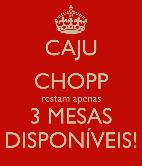CAJU CHOPP restam apenas 3 MESAS DISPONÍVEIS!