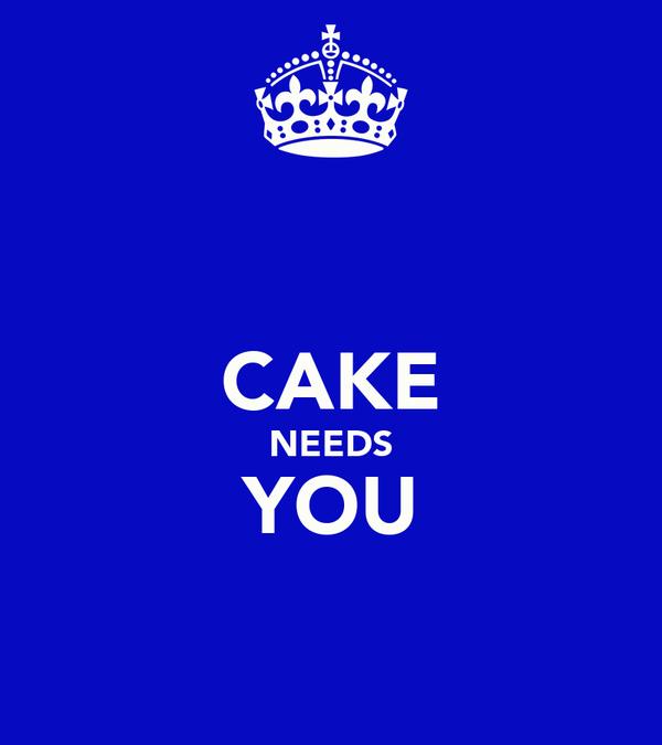 CAKE NEEDS YOU