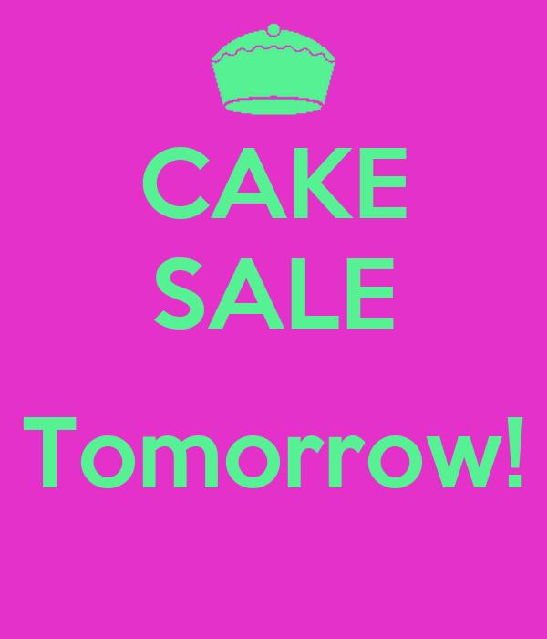 CAKE SALE  Tomorrow!