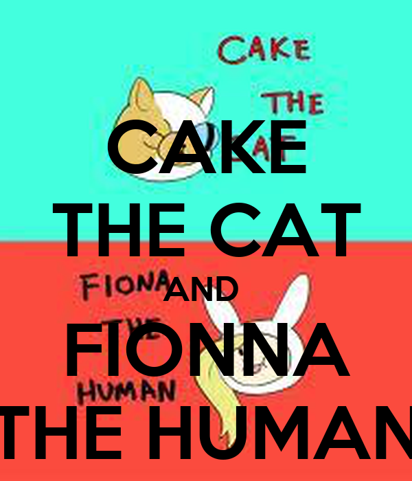 CAKE THE CAT AND  FIONNA THE HUMAN