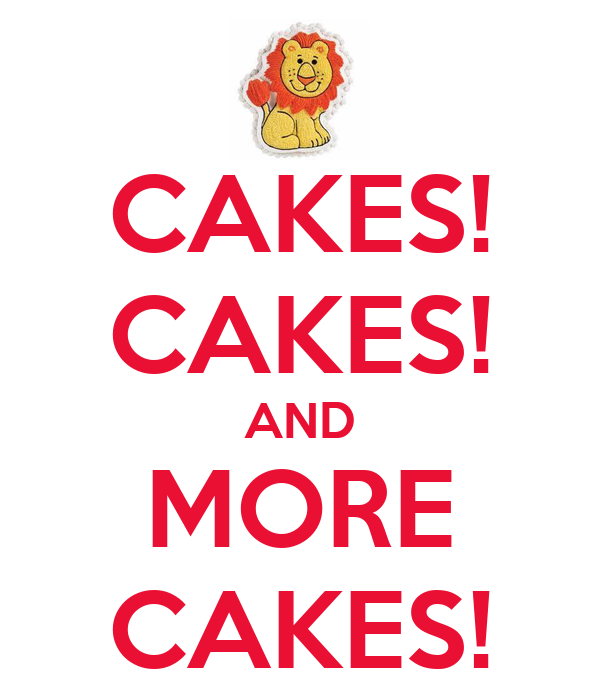 CAKES! CAKES! AND MORE CAKES!