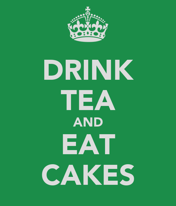 DRINK TEA AND EAT CAKES