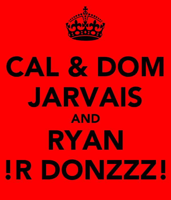 CAL & DOM JARVAIS AND RYAN !R DONZZZ!