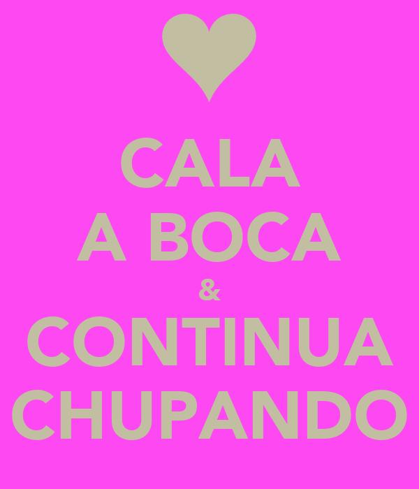 CALA A BOCA & CONTINUA CHUPANDO