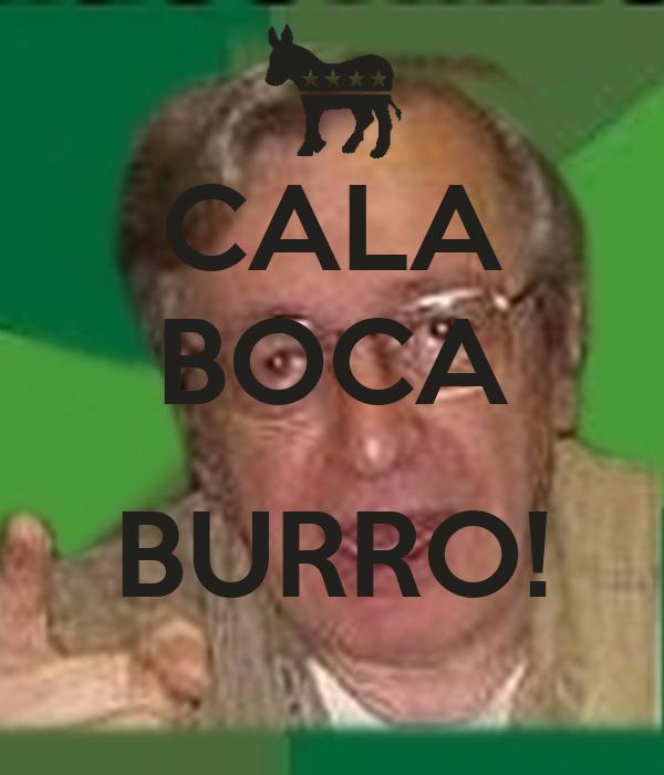 CALA BOCA  BURRO!