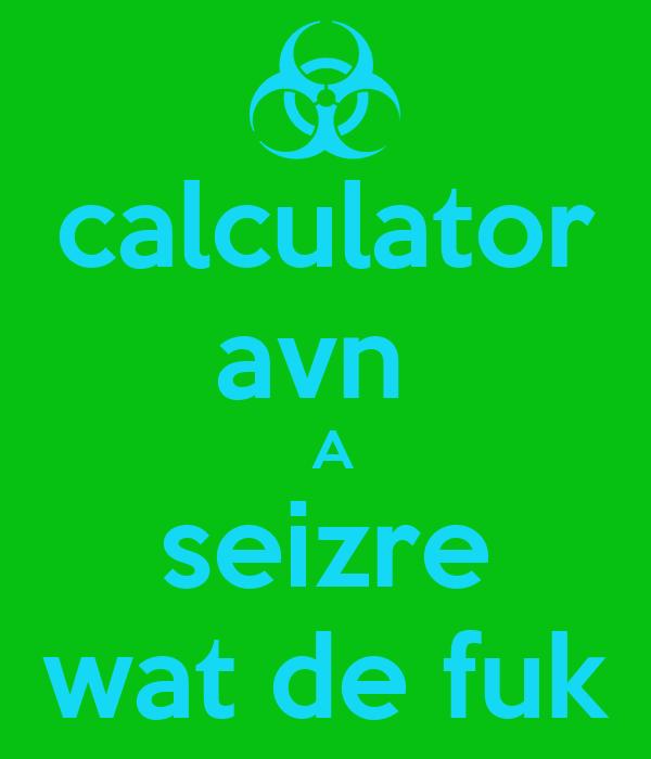 calculator avn   A seizre wat de fuk