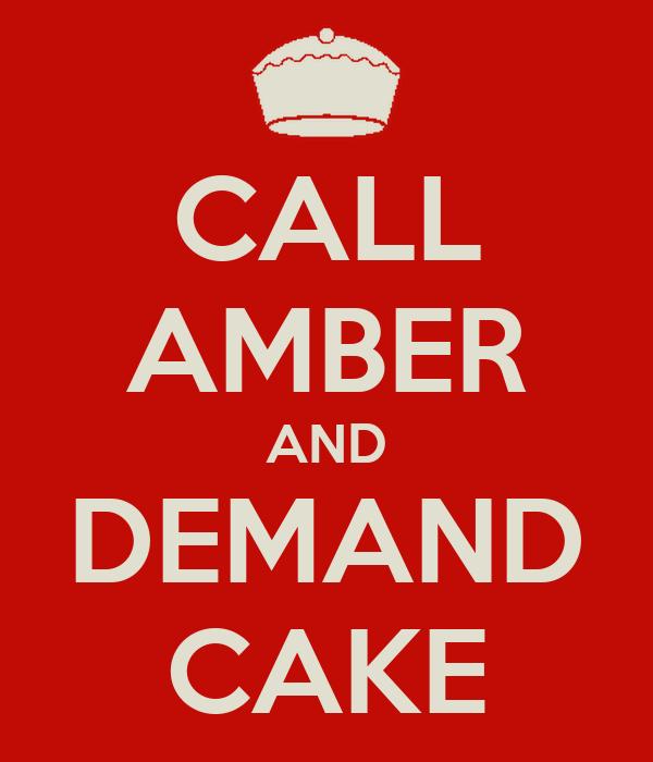 CALL AMBER AND DEMAND CAKE