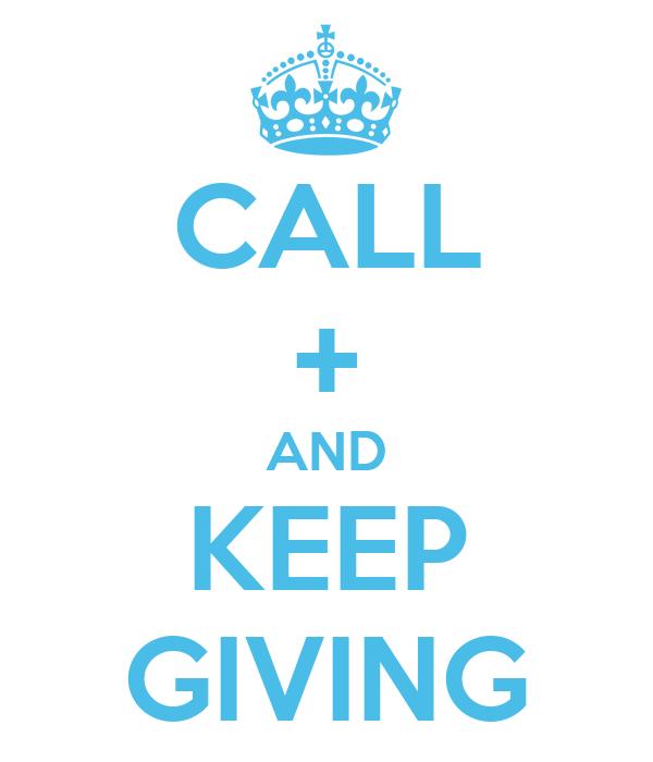 CALL + AND KEEP GIVING