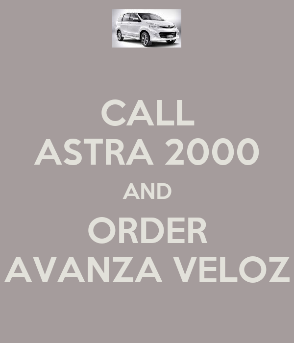CALL ASTRA 2000 AND ORDER AVANZA VELOZ