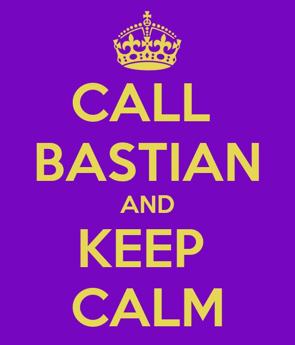 CALL  BASTIAN AND KEEP  CALM